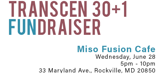 TRANSCEN 30+1 FUNDRAISER at Miso Fusion Cafe. Wednesday, June 28, 2017. 5pm - 10pm. 33 Maryland Avenue Rockville, MD 20850