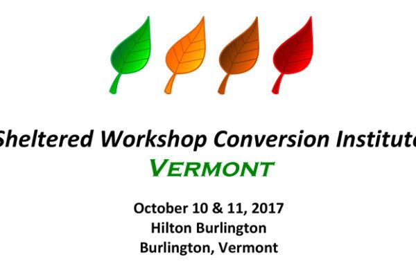 Sheltered Workshop Conversion Institute Vermont
