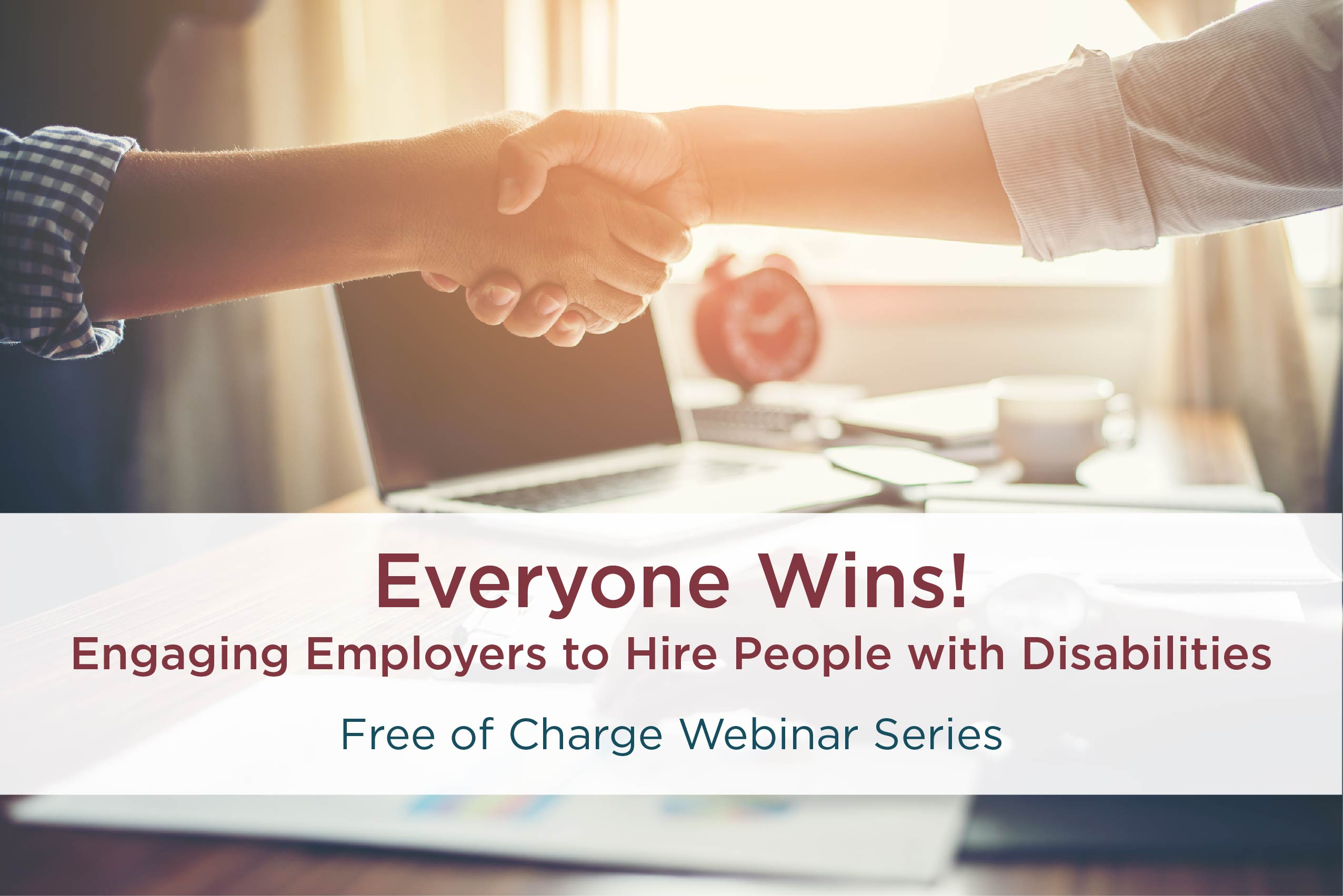 Everyone Wins! Engaging Employers to Hire People with Disabilities. Free of Charge Webinar Series